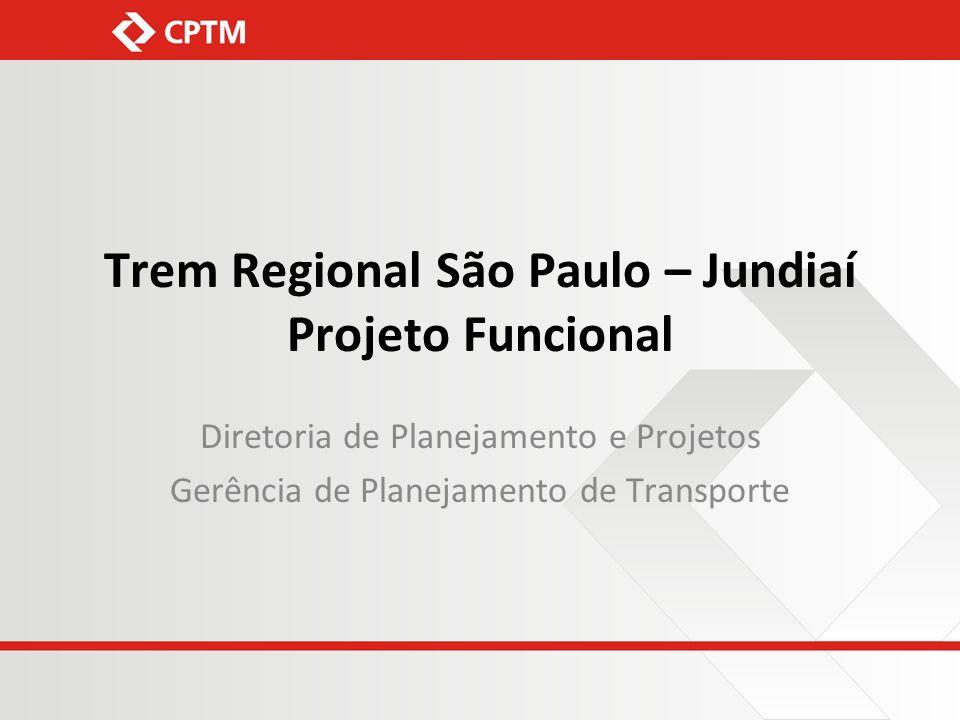 Trem Regional São Paulo – Jundiaí Projeto Funcional Diretoria de Planejamento e Projetos Gerência de Planejamento de Transporte