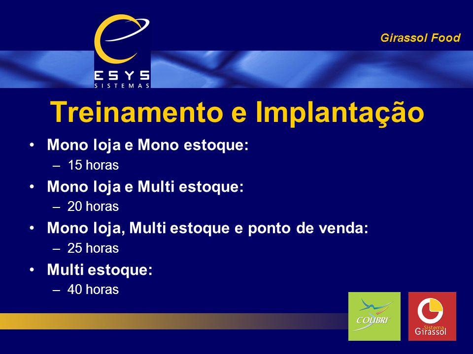 Treinamento e Implantação Girassol Food Mono loja e Mono estoque: –15 horas Mono loja e Multi estoque: –20 horas Mono loja, Multi estoque e ponto de v
