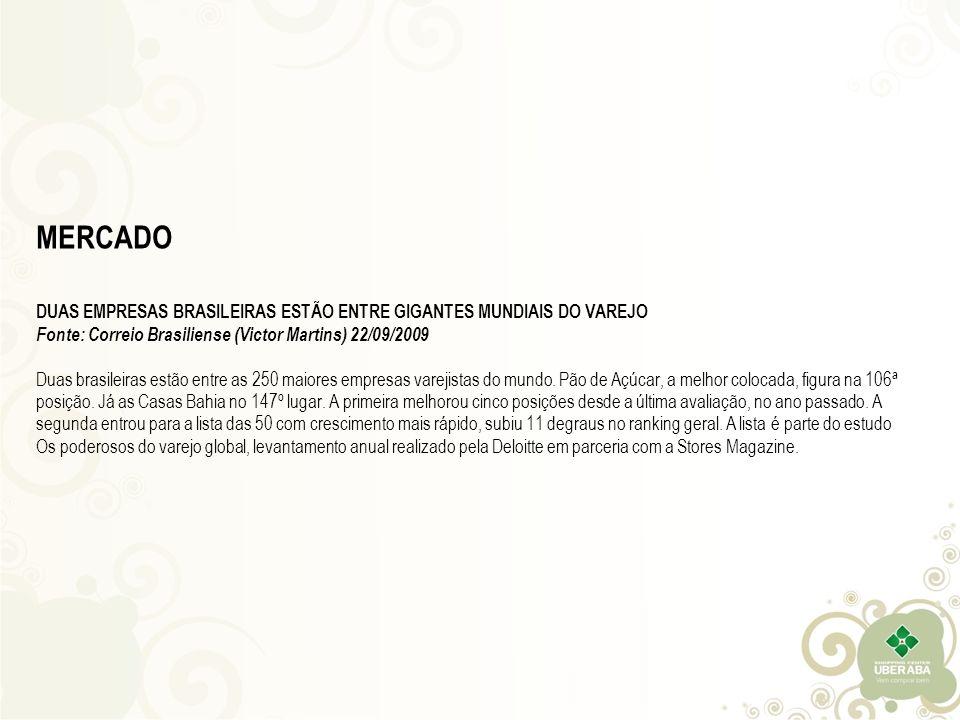 MERCADO DUAS EMPRESAS BRASILEIRAS ESTÃO ENTRE GIGANTES MUNDIAIS DO VAREJO Fonte: Correio Brasiliense (Victor Martins) 22/09/2009 Duas brasileiras estã