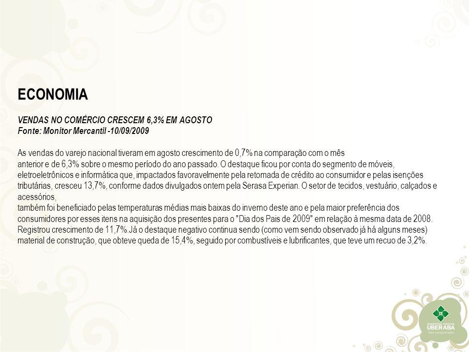 ECONOMIA VENDAS NO COMÉRCIO CRESCEM 6,3% EM AGOSTO Fonte: Monitor Mercantil -10/09/2009 As vendas do varejo nacional tiveram em agosto crescimento de