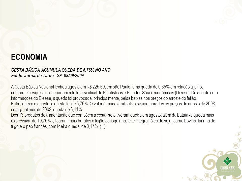 ECONOMIA CESTA BÁSICA ACUMULA QUEDA DE 5,76% NO ANO Fonte: Jornal da Tarde –SP -08/09/2009 A Cesta Básica Nacional fechou agosto em R$ 225,69, em são