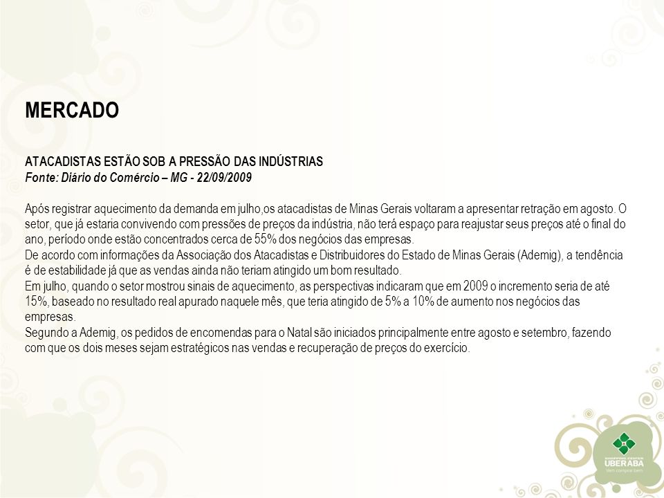 MERCADO ATACADISTAS ESTÃO SOB A PRESSÃO DAS INDÚSTRIAS Fonte: Diário do Comércio – MG - 22/09/2009 Após registrar aquecimento da demanda em julho,os a