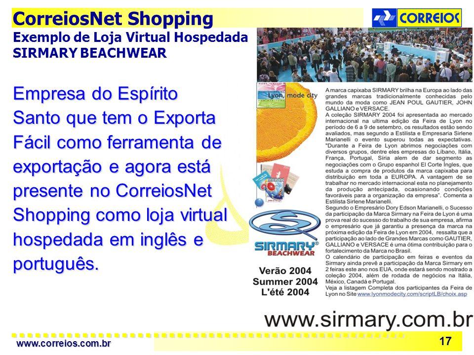 www.correios.com.br 17 CorreiosNet Shopping Exemplo de Loja Virtual Hospedada: SIRMARY BEACHWEAR Empresa do Espírito Santo que tem o Exporta Fácil com