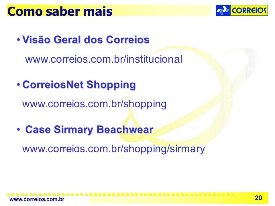 www.correios.com.br 20 Como saber mais Visão Geral dos CorreiosVisão Geral dos Correios www.correios.com.br/institucional CorreiosNet ShoppingCorreiosNet Shopping www.correios.com.br/shopping Case Sirmary Beachwear Case Sirmary Beachwear www.correios.com.br/shopping/sirmary