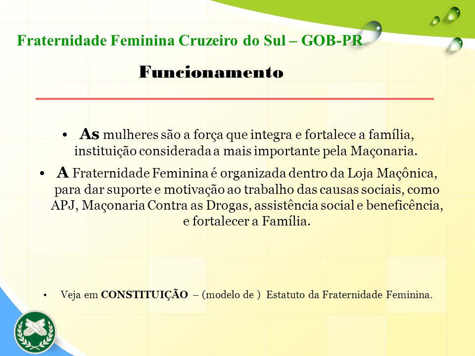As mulheres são a força que integra e fortalece a família, instituição considerada a mais importante pela Maçonaria. A Fraternidade Feminina é organiz