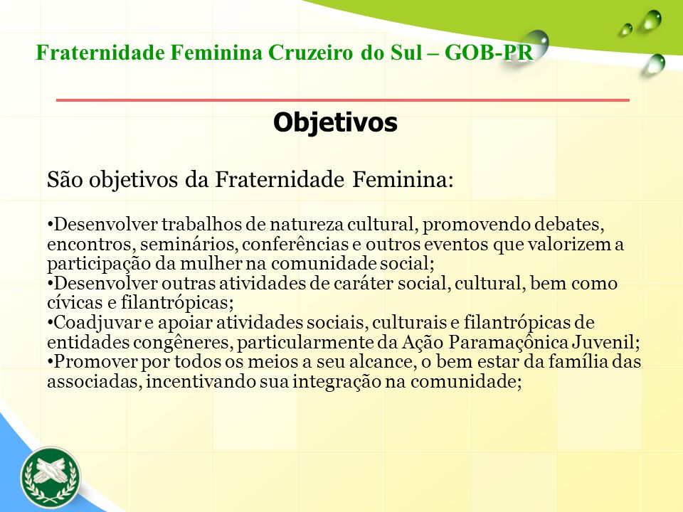 São objetivos da Fraternidade Feminina: Desenvolver trabalhos de natureza cultural, promovendo debates, encontros, seminários, conferências e outros e