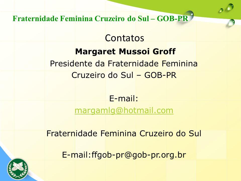 Contatos Margaret Mussoi Groff Presidente da Fraternidade Feminina Cruzeiro do Sul – GOB-PR E-mail: margamlg@hotmail.com Fraternidade Feminina Cruzeir