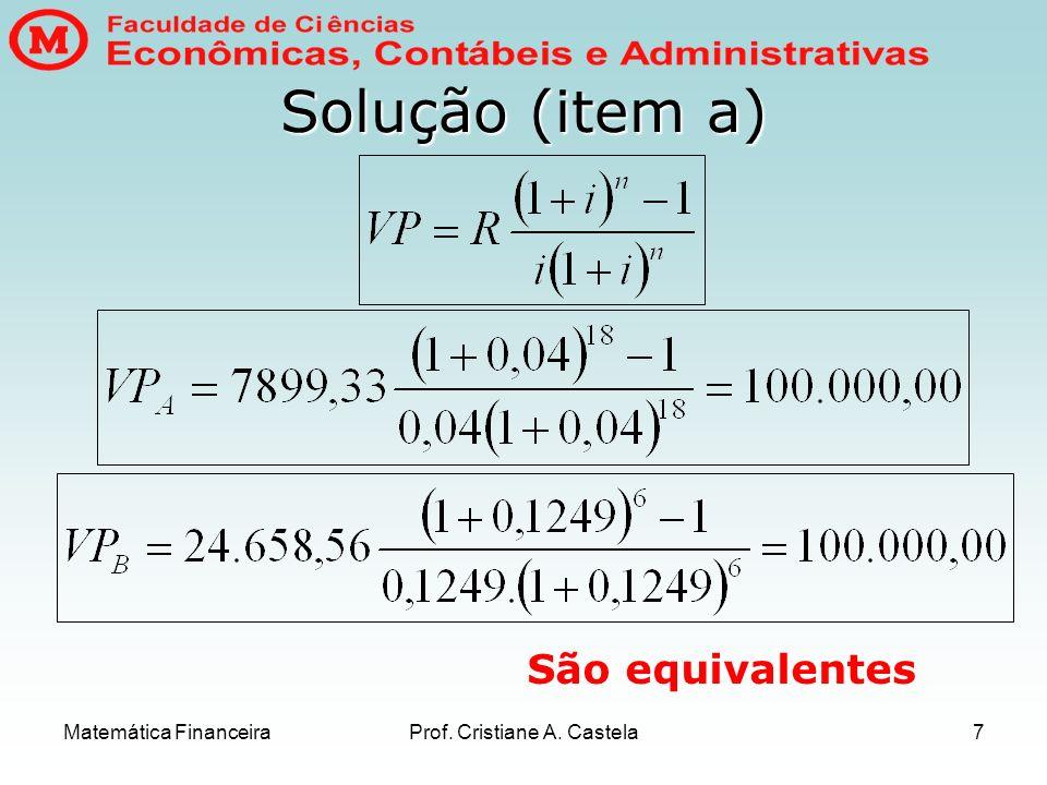 Matemática FinanceiraProf. Cristiane A. Castela7 Solução (item a) São equivalentes