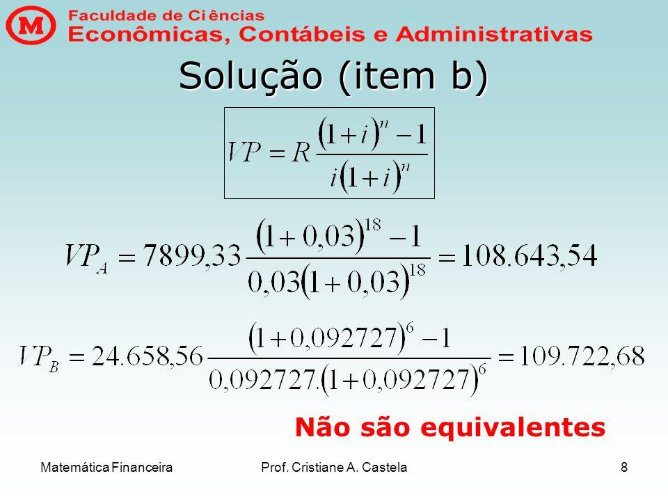Matemática FinanceiraProf. Cristiane A. Castela8 Solução (item b) Não são equivalentes