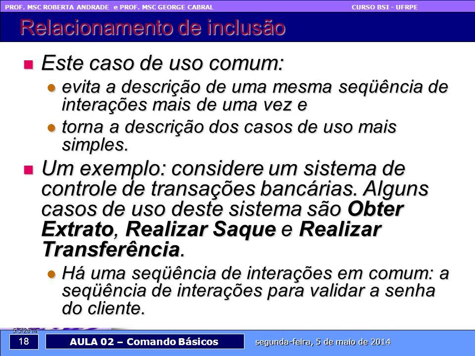 PROF. MSC ROBERTA ANDRADE e PROF. MSC GEORGE CABRAL CURSO BSI - UFRPE 18 segunda-feira, 5 de maio de 2014 AULA 02 – Comando Básicos 5/5/2014 Relaciona
