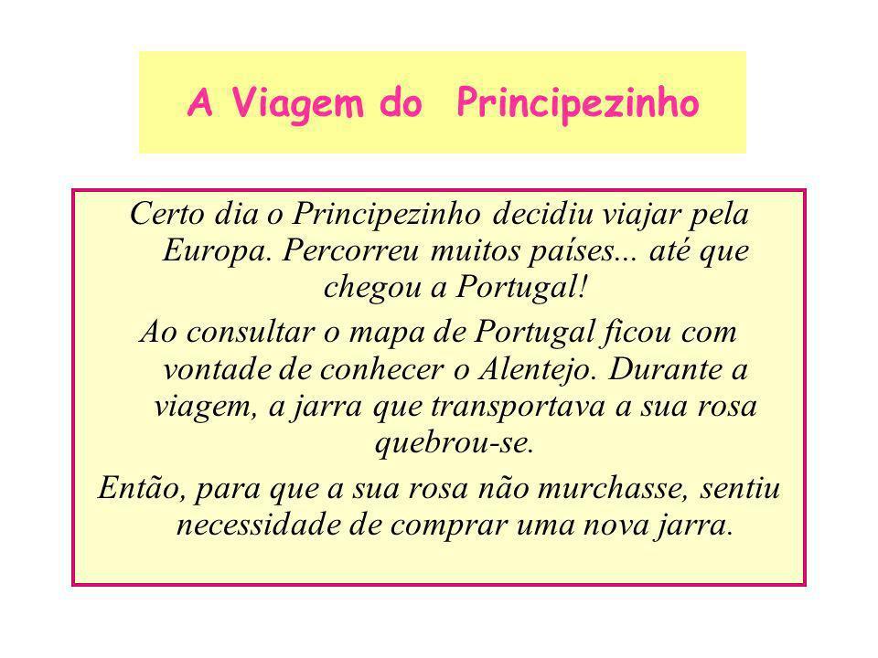 A Viagem do Principezinho Certo dia o Principezinho decidiu viajar pela Europa. Percorreu muitos países... até que chegou a Portugal! Ao consultar o m