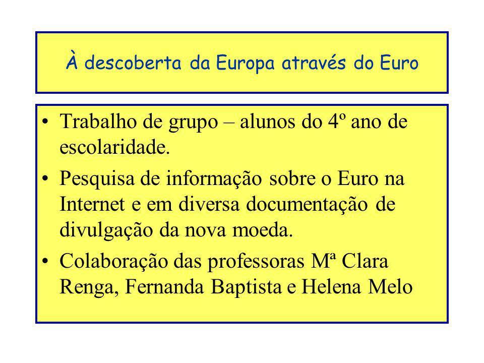 À descoberta da Europa através do Euro Trabalho de grupo – alunos do 4º ano de escolaridade. Pesquisa de informação sobre o Euro na Internet e em dive