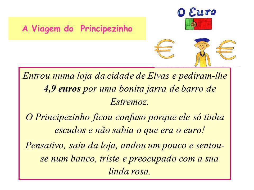 A Viagem do Principezinho Entrou numa loja da cidade de Elvas e pediram-lhe 4,9 euros por uma bonita jarra de barro de Estremoz. O Principezinho ficou
