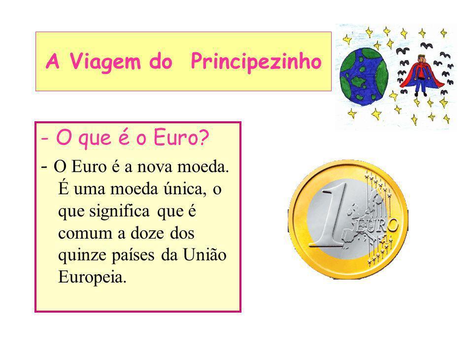 - O que é o Euro? - O Euro é a nova moeda. É uma moeda única, o que significa que é comum a doze dos quinze países da União Europeia. A Viagem do Prin