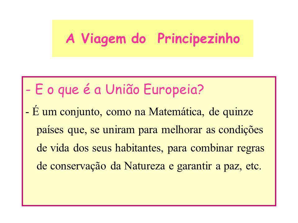 - E o que é a União Europeia? - É um conjunto, como na Matemática, de quinze países que, se uniram para melhorar as condições de vida dos seus habitan