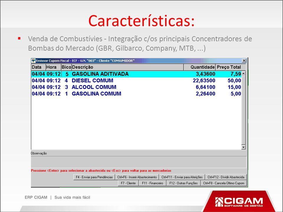 Características: Venda de Combustívies - Integração c/os principais Concentradores de Bombas do Mercado (GBR, Gilbarco, Company, MTB,...)