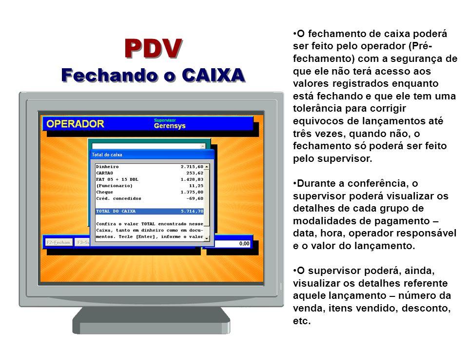 PDV Fechando o CAIXA O fechamento de caixa poderá ser feito pelo operador (Pré- fechamento) com a segurança de que ele não terá acesso aos valores reg