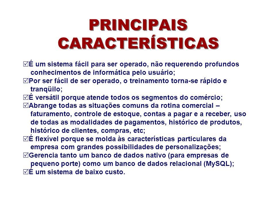 PRINCIPAIS CARACTERÍSTICAS É um sistema fácil para ser operado, não requerendo profundos conhecimentos de informática pelo usuário; Por ser fácil de s