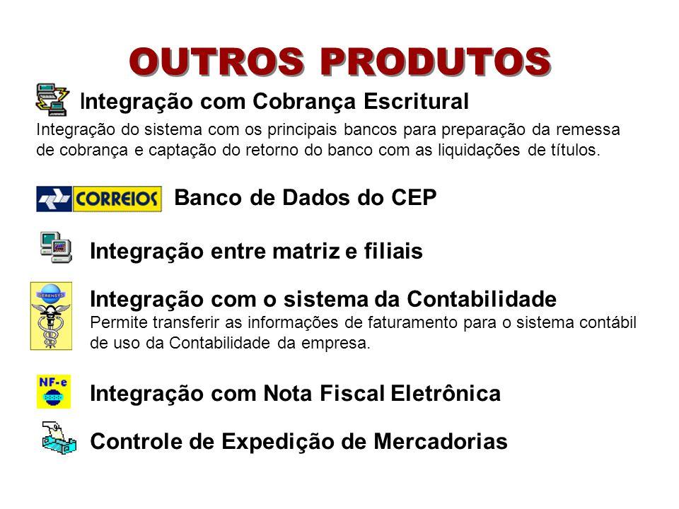 OUTROS PRODUTOS Integração com Cobrança Escritural Integração do sistema com os principais bancos para preparação da remessa de cobrança e captação do retorno do banco com as liquidações de títulos.