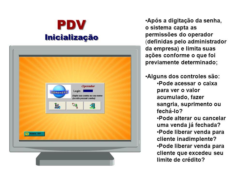 PDV Inicialização Após a digitação da senha, o sistema capta as permissões do operador (definidas pelo administrador da empresa) e limita suas ações c
