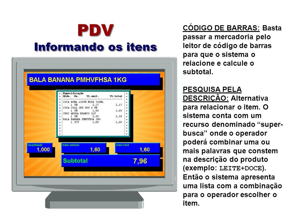PDV Informando os itens CÓDIGO DE BARRAS: Basta passar a mercadoria pelo leitor de código de barras para que o sistema o relacione e calcule o subtota