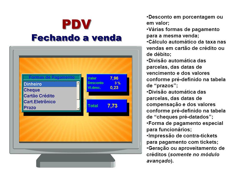 PDV Fechando a venda Desconto em porcentagem ou em valor; Várias formas de pagamento para a mesma venda; Cálculo automático da taxa nas vendas em cart