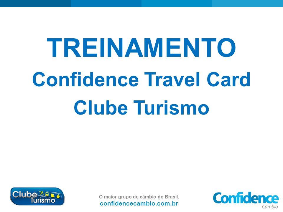 O maior grupo de câmbio do Brasil. confidencecambio.com.br TREINAMENTO Confidence Travel Card Clube Turismo