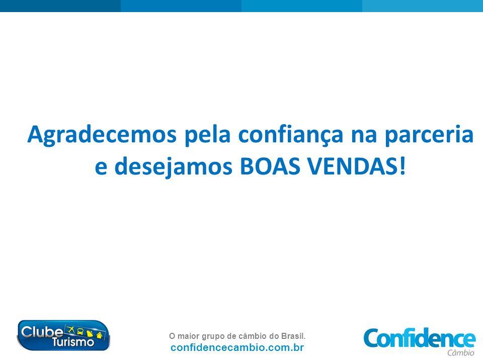 O maior grupo de câmbio do Brasil. confidencecambio.com.br Agradecemos pela confiança na parceria e desejamos BOAS VENDAS!