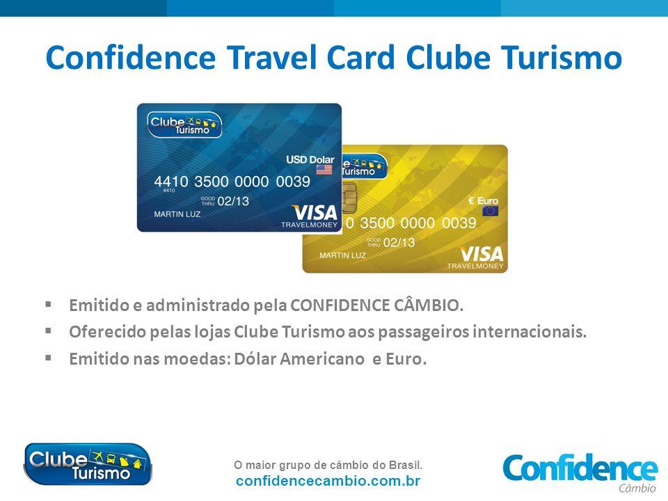 O maior grupo de câmbio do Brasil. confidencecambio.com.br Confidence Travel Card Clube Turismo Emitido e administrado pela CONFIDENCE CÂMBIO. Ofereci