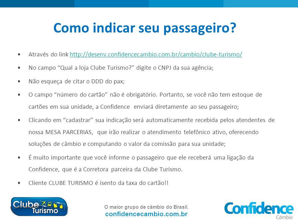 O maior grupo de câmbio do Brasil. confidencecambio.com.br Como indicar seu passageiro? Através do link http://desenv.confidencecambio.com.br/cambio/c