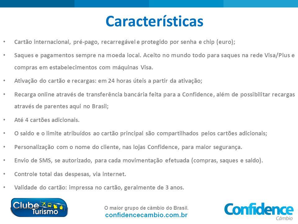 O maior grupo de câmbio do Brasil. confidencecambio.com.br Características Cartão internacional, pré-pago, recarregável e protegido por senha e chip (