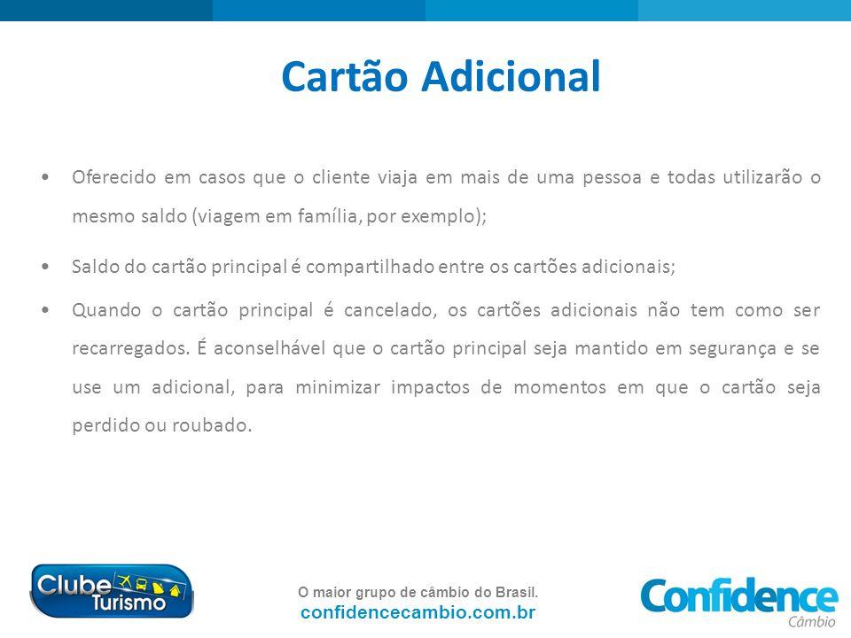O maior grupo de câmbio do Brasil. confidencecambio.com.br Cartão Adicional Oferecido em casos que o cliente viaja em mais de uma pessoa e todas utili