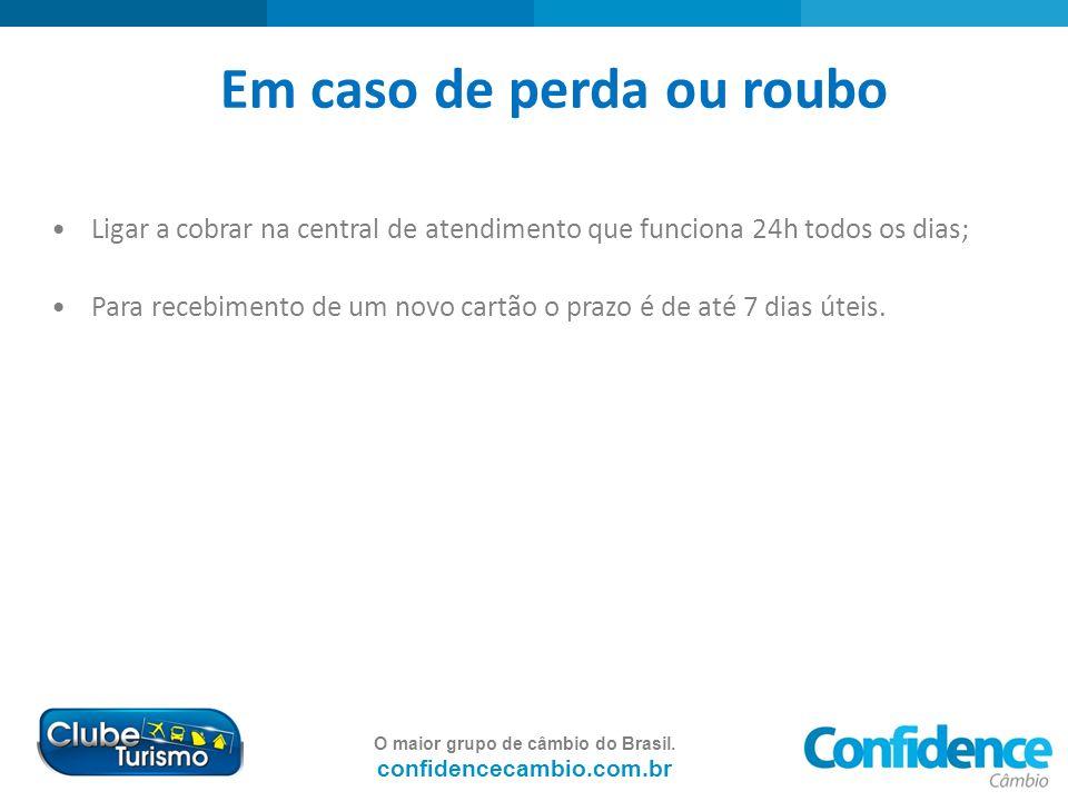 O maior grupo de câmbio do Brasil. confidencecambio.com.br Em caso de perda ou roubo Ligar a cobrar na central de atendimento que funciona 24h todos o