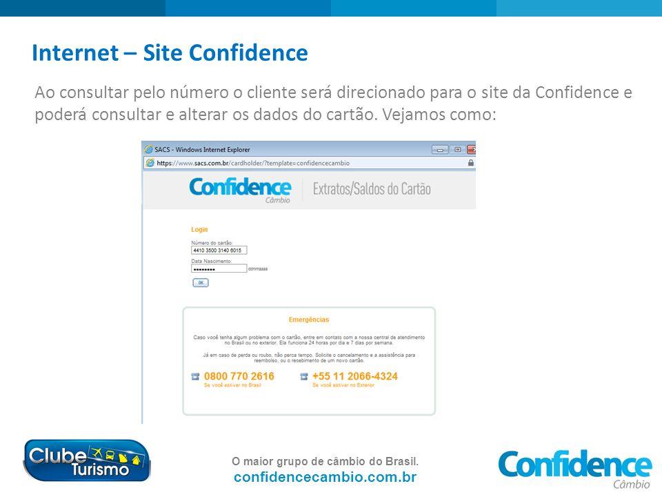 O maior grupo de câmbio do Brasil. confidencecambio.com.br Internet – Site Confidence Ao consultar pelo número o cliente será direcionado para o site