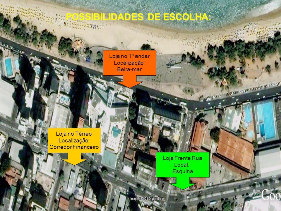 Loja no 1º andar Localização: Beira-mar Loja no Térreo Localização: Corredor Financeiro Loja Frente Rua Local.: Esquina POSSIBILIDADES DE ESCOLHA: