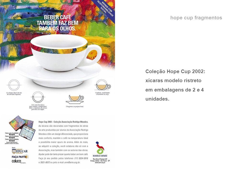 hope cup fragmentos Coleção Hope Cup 2002: xícaras modelo ristreto em embalagens de 2 e 4 unidades.