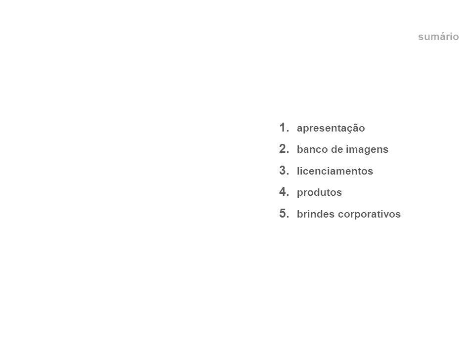 sumário 1. apresentação 2. banco de imagens 3. licenciamentos 4. produtos 5. brindes corporativos