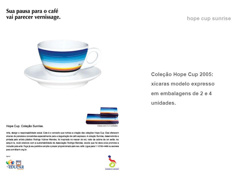 hope cup sunrise Coleção Hope Cup 2005: xícaras modelo expresso em embalagens de 2 e 4 unidades.