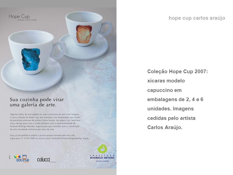 hope cup carlos araújo Coleção Hope Cup 2007: xícaras modelo capuccino em embalagens de 2, 4 e 6 unidades. Imagens cedidas pelo artista Carlos Araújo.