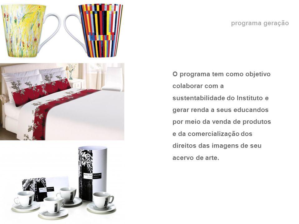 programa geração O programa tem como objetivo colaborar com a sustentabilidade do Instituto e gerar renda a seus educandos por meio da venda de produtos e da comercialização dos direitos das imagens de seu acervo de arte.