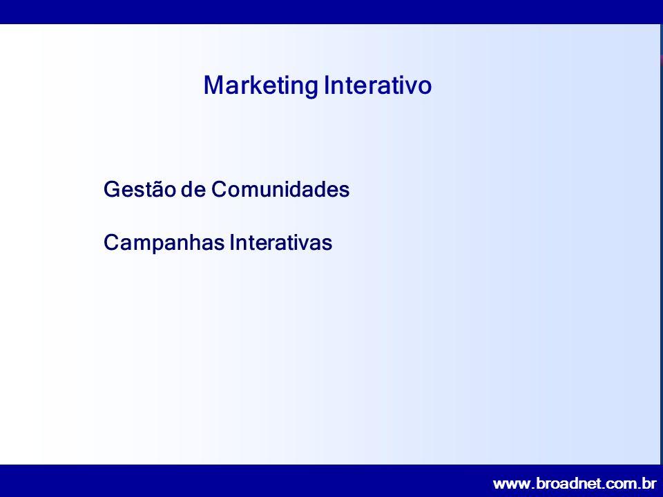 www.broadnet.com.br Gestão de Comunidades Campanhas Interativas Marketing Interativo