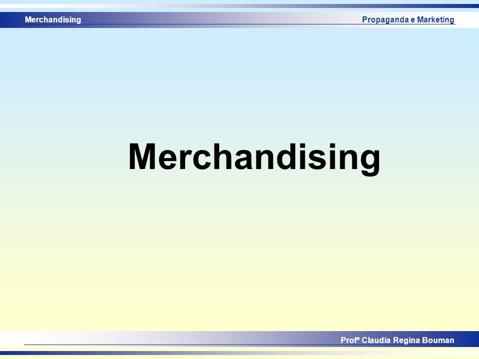Merchandising Profª Claudia Regina Bouman Propaganda e Marketing Merchandising