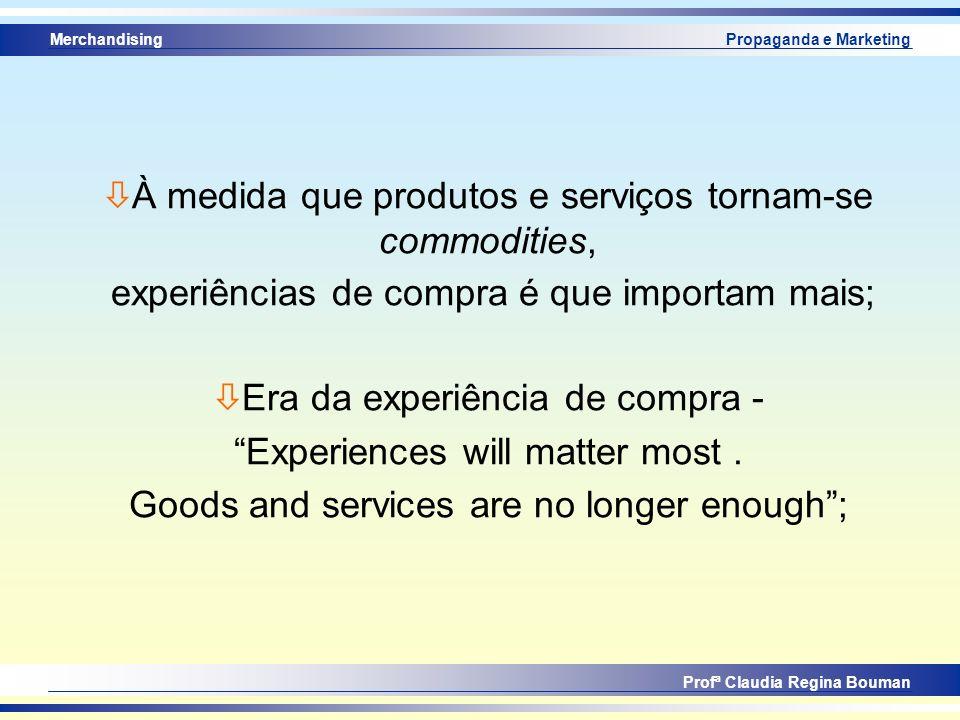 Merchandising Profª Claudia Regina Bouman Propaganda e Marketing ò À medida que produtos e serviços tornam-se commodities, experiências de compra é qu