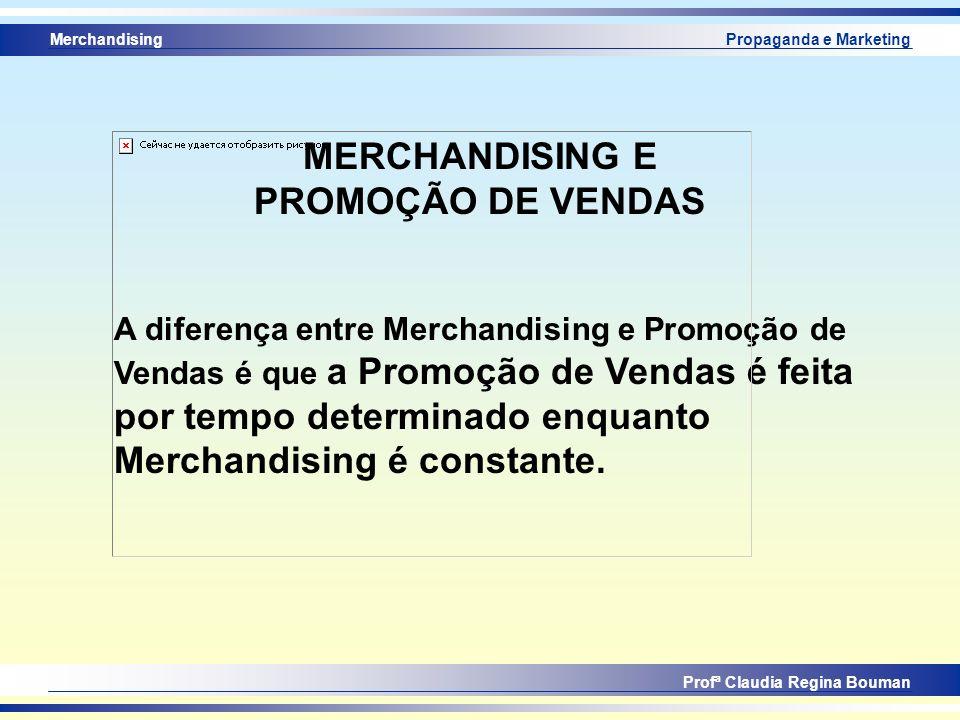 Merchandising Profª Claudia Regina Bouman Propaganda e Marketing MERCHANDISING E PROMOÇÃO DE VENDAS A diferença entre Merchandising e Promoção de Vend