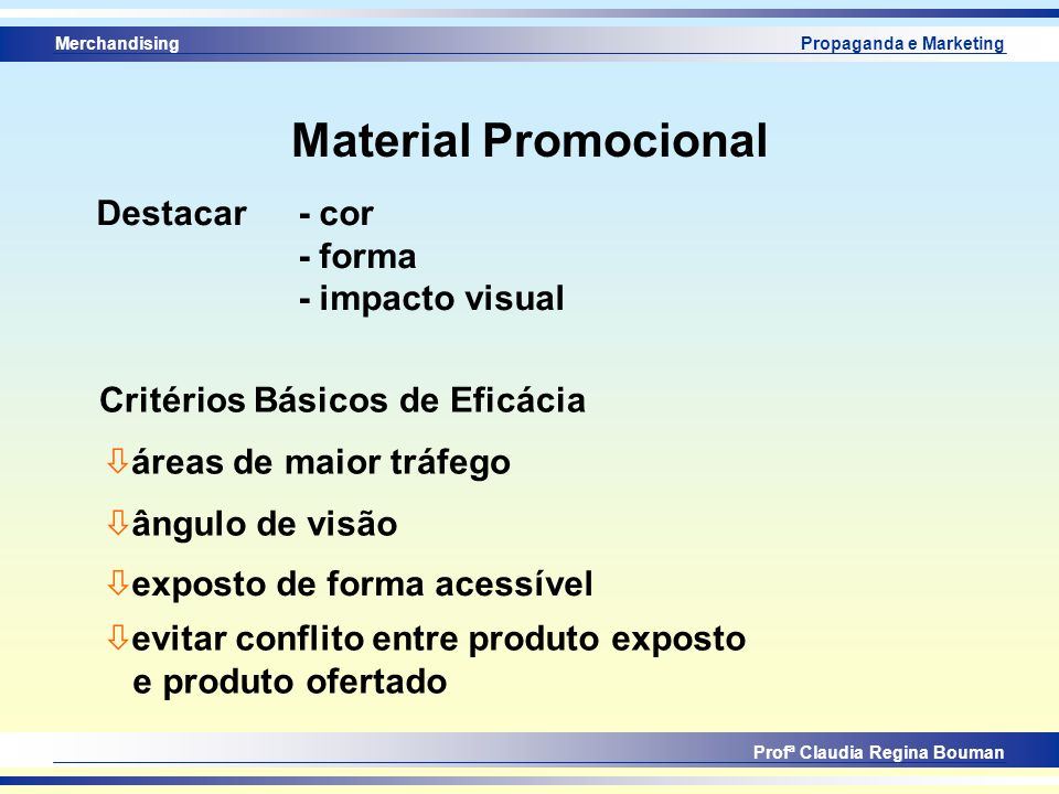 Merchandising Profª Claudia Regina Bouman Propaganda e Marketing Material Promocional Destacar - cor - forma - impacto visual Critérios Básicos de Efi