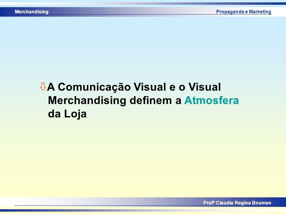Merchandising Profª Claudia Regina Bouman Propaganda e Marketing ò A Comunicação Visual e o Visual Merchandising definem a Atmosfera da Loja