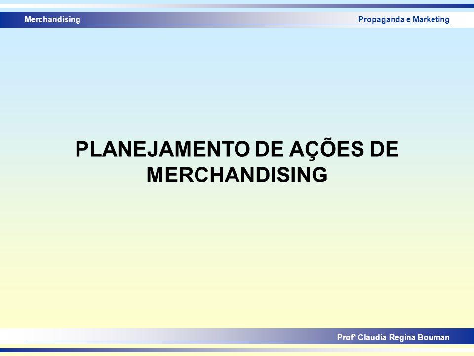 Merchandising Profª Claudia Regina Bouman Propaganda e Marketing PLANEJAMENTO DE AÇÕES DE MERCHANDISING