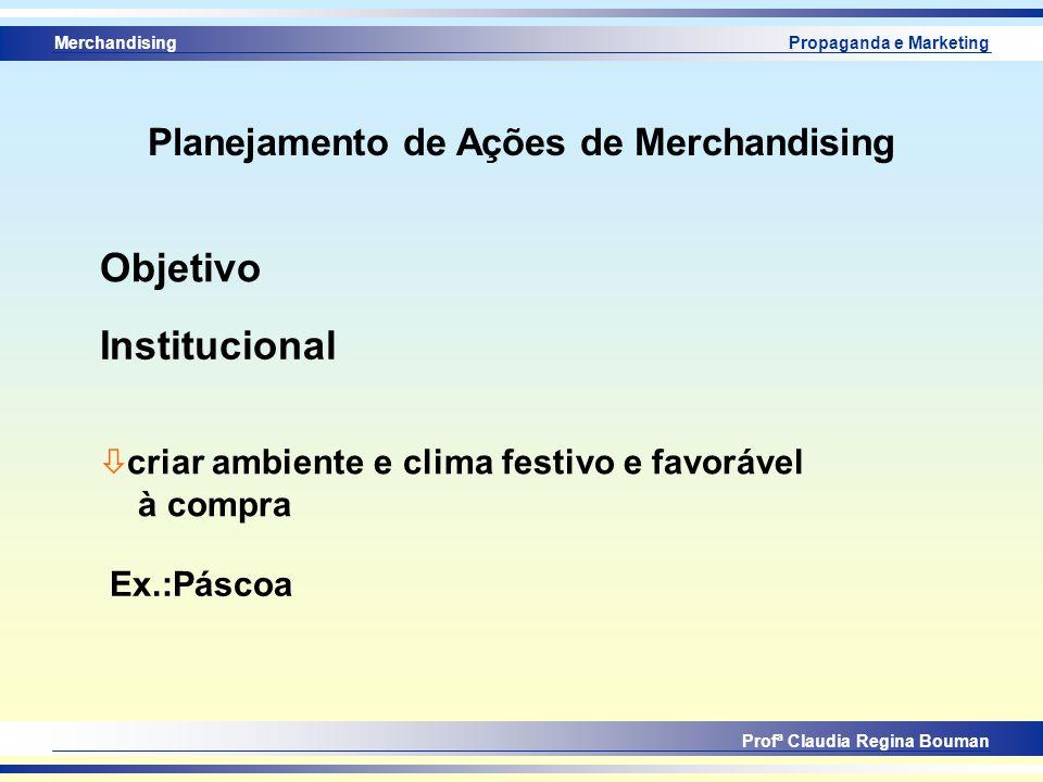 Merchandising Profª Claudia Regina Bouman Propaganda e Marketing Planejamento de Ações de Merchandising Institucional ò criar ambiente e clima festivo