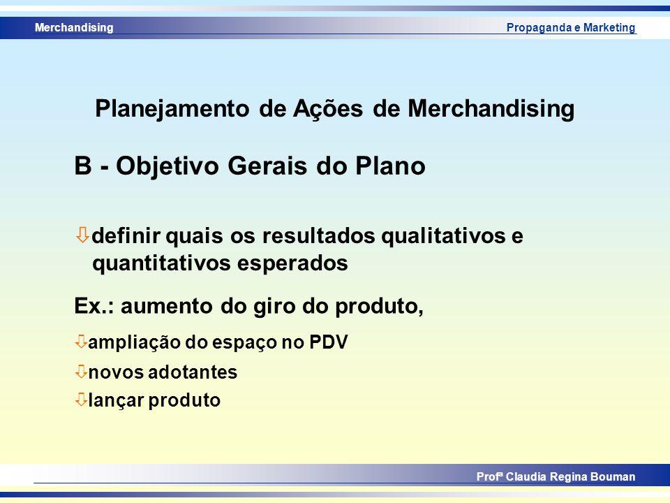 Merchandising Profª Claudia Regina Bouman Propaganda e Marketing ò definir quais os resultados qualitativos e quantitativos esperados Ex.: aumento do
