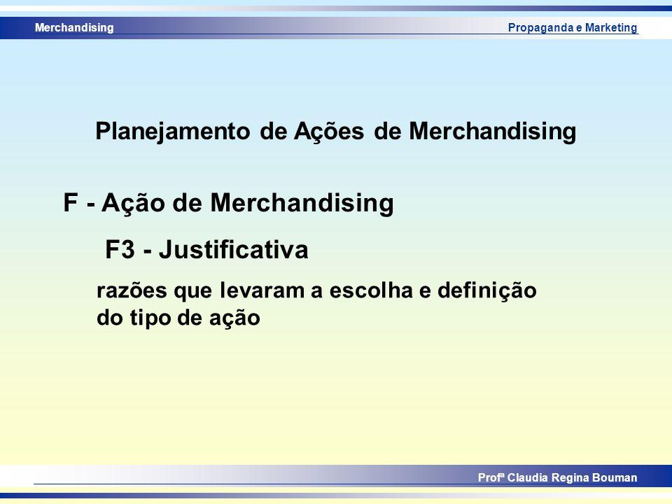 Merchandising Profª Claudia Regina Bouman Propaganda e Marketing F3 - Justificativa F - Ação de Merchandising razões que levaram a escolha e definição